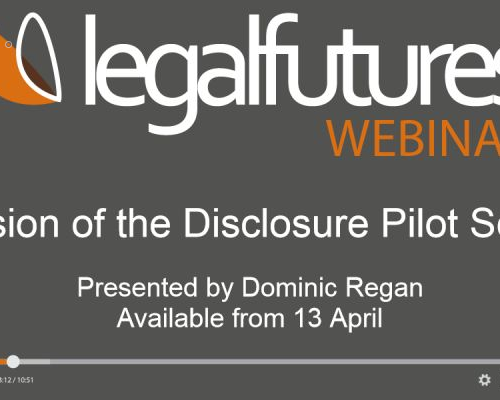 Legal Futures webinar: Dominic Regan on the extension of the Disclosure Pilot Scheme
