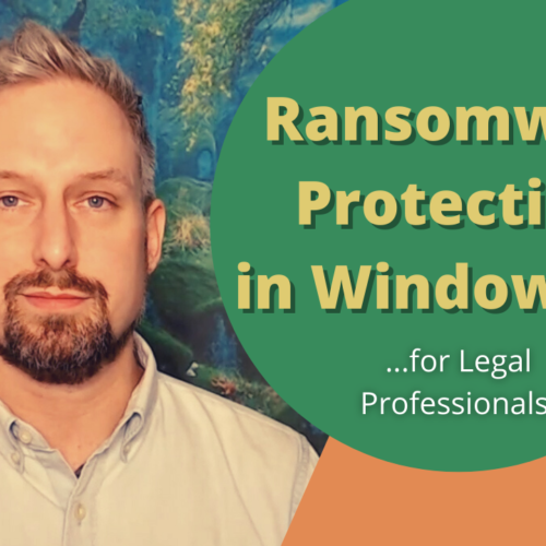 A Legal Professional's Guide to Enabling Ransomware Protection in Windows 10
